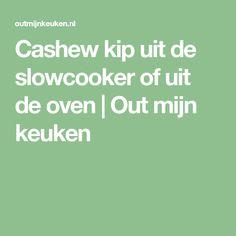 Cashew kip uit de slowcooker of uit de oven   Out mijn keuken Multicooker, No Cook Meals, Slow Cooker, Oven, Food And Drink, Yummy Food, Recipes, Crock Pot, Dinner Ideas