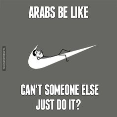Arabs be like... Can't someone else just do it? #dubai