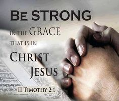 2 Timothy 2:1 KJV Thou therefore, my son, be strong in the grace that is in Christ Jesus.