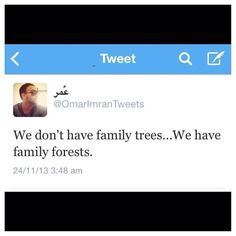 We don't have Family Trees...We have Family Forests. Most accurate thing I've read.