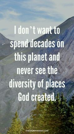 I don't want to spend decades on this planet and never see the diversity of places God created. A TRAVEL INSPIRATION POST! - Tap the link to see the newly released collections for amazing beach bikinis Great Quotes, Quotes To Live By, Me Quotes, Motivational Quotes, Inspirational Quotes, Super Quotes, Strong Quotes, Change Quotes, Bible Quotes