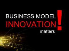 Business Model Innovation Matters by Alexander Osterwalder, via Slideshare