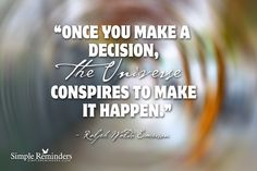 Once you make a decision, the universe conspires to make it happen. ~Ralph Waldo Emerson  #philosophy  @Simple Reminders
