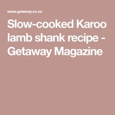 Slow-cooked Karoo lamb shank recipe - Getaway Magazine