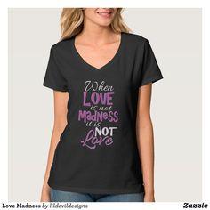 Love Madness T-Shirt Welder Shirts, Gold T Shirts, Hat Shop, Love T Shirt, Shirt Sale, Pretty Nails, Breast Cancer, Shirt Designs, How To Wear