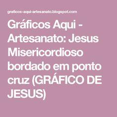 Gráficos Aqui - Artesanato: Jesus Misericordioso bordado em ponto cruz (GRÁFICO DE JESUS)