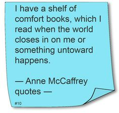 """""""I have a shelf of comfort books, which I read when the world closes in on me or something untoward happens."""" Anne McCaffrey"""