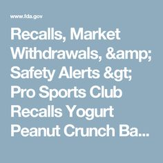 Recalls, Market Withdrawals, & Safety Alerts > Pro Sports Club Recalls Yogurt Peanut Crunch Bar Because of Possible Health Risk