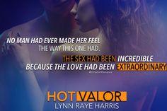 Hot Valor (Hostile Operations Team by Lynn Raye Harris Lynn Raye Harris, Romance Novels, Book Nerd, Make Me Happy, Teaser, The Incredibles, Feelings, Reading, Hot