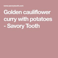 Golden cauliflower curry with potatoes - Savory Tooth