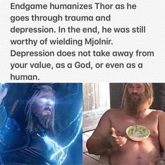 Endgame humanizes Thor as he goes through trauma and depression. In the end, he was still worthy of wielding Mjolnir. Depression does not take away from your value, as 0 God, or even as a human. Marvel Jokes, Marvel Funny, Disney Marvel, Marvel Dc Comics, Marvel Heroes, Marvel Avengers, Avengers Movies, Ms Marvel, Captain Marvel