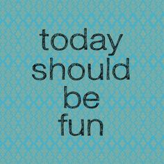 Find the fun in every day!