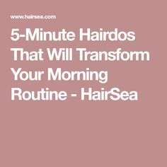 5-Minute Hairdos That Will Transform Your Morning Routine - HairSea