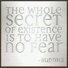 #NoFear #SecretOfExistence