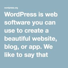 WordPress is web software you can use to create a beautiful website, blog, or app. We like to say that WordPress is both free and priceless at thesametime.