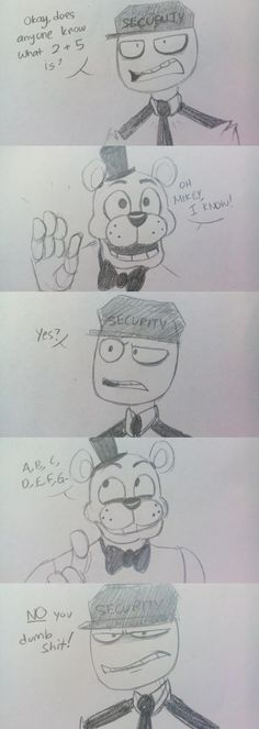 Aw, poor Freddy. Mike, stop being so mean!