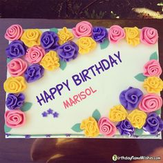 Marisol Birthday Wishes & Cakes - Colorful Roses Happy Birthday Cake For Wife With Name Birthday Cake For Wife, Sofia Birthday Cake, Birthday Cake Write Name, Birthday Wishes With Name, Happy Birthday Wishes Cake, Birthday Sheet Cakes, Beautiful Birthday Cakes, Cake Name, Birthday Cake Writing