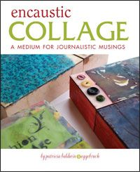 Use encaustic collage and encaustic supplies to create journalistic encaustic art. ~ FREE ebook tells how to do it ~ from Cloth Paper Scissors