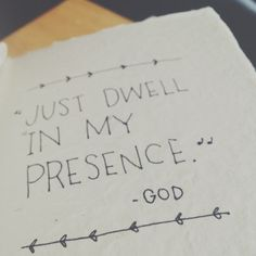 Just dwell in my Presence.......God