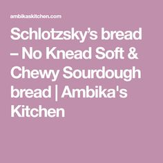 Schlotzsky's bread – No Knead Soft & Chewy Sourdough bread | Ambika's Kitchen