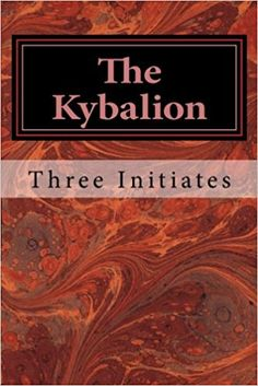 The Kybalion: A Study of The Hermetic Philosophy of Ancient Egypt and Greece: Three Initiates: 9781548579265: Amazon.com: Books