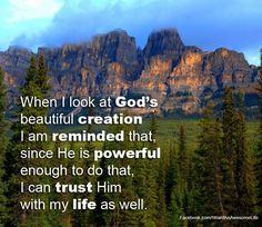 """""""What God desires us to know of Him is revealed in His word and His works. The beautiful things of nature reveal His character and His power as Creator."""" Ellen G. White"""