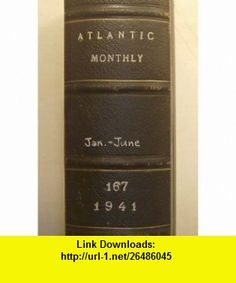 The Atlantic Monthly, a Magazine of Literature, Science, Art and Politics, Bound Volume January to June 1941 (Volume 167) Wendell L Willke, Cleveland Amory, William L. Shirer, Various ,   ,  , ASIN: B005XR994S , tutorials , pdf , ebook , torrent , downloads , rapidshare , filesonic , hotfile , megaupload , fileserve