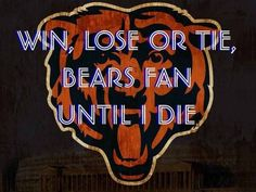 Chicago bears fan to the max. It didn't matter if they lost he still backed them and loved his home team.