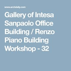 Gallery of Intesa Sanpaolo Office Building / Renzo Piano Building Workshop - 32