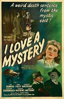 I Love a Mystery    Directed by	Henry Levin  Produced by	Wallace MacDonald  Written by	Carlton E. Morse (radio series)  Charles O'Neal (writer)  Starring	George Macready  Jim Bannon  Nina Foch  Music by	Mario Castelnuovo-Tedesco  Cinematography	Burnett Guffey  Editing by	Aaron Stell  Distributed by	Columbia Pictures Corporation  Release date(s)	  January 25, 1945