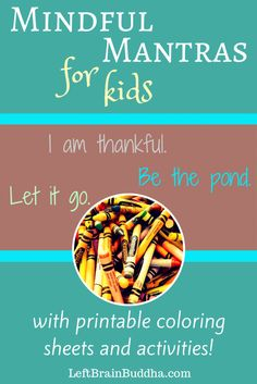 "Mindful mantras to teach your children ... with coloring sheets and ""lessons"" to help you! #mindfulness #parenting"
