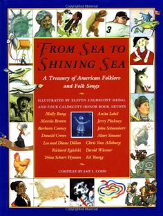 From Sea to Shining Sea: A Treasury of American Folklore and Folk Songs by Amy L. Cohn; illustrated by Molly Bang for Families. From the shores of the Atlantic Ocean to the waters of the Pacific, America over- flows with a rich multicultural heritage. Cohn's lavish and engaging collection of Americana in song and story is organized into thematic historical sections, each illustrated by an American artist who has won a Caldecott Medal or Honor Award. (1993)