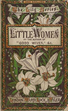 """heaveninawildflower: """"Decorative front cover of 'Little Women' English edition - published by Ward, Lock, Tyler) by Louisa May Alcott Houghton Library, Harvard University. Book Cover Art, Book Cover Design, Book Design, Book Art, Ux Design, Library Design, Interior Design, Illustration Art Nouveau, Book Illustration"""