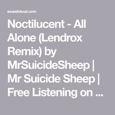 Noctilucent - All Alone (Lendrox Remix) by MrSuicideSheep | Mr Suicide Sheep | Free Listening on SoundCloud