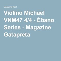Violino Michael VNM47 4/4 - Ébano Series - Magazine Gatapreta