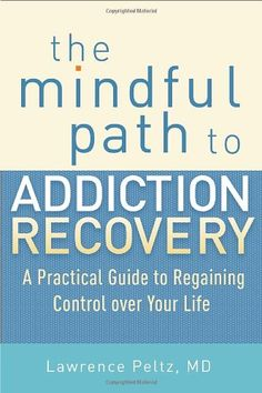 The Mindful Path to Addiction Recovery: A Practical Guide to Regaining Control over Your Life by Lawrence Peltz,http://www.amazon.com/dp/1590309189/ref=cm_sw_r_pi_dp_4VKqtb1PPN8RJ53H