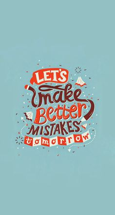Let's Make Better Mistakes Tommorow