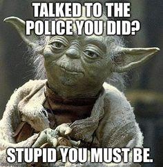 Jedi counsel.  --Invoke your 5th & 6th Amendment rights!!