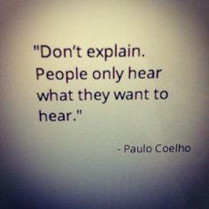 """""""Não explique - As pessoas só ouvem aquilo que elas querem ouvir..."""" Paulo Coelho"""