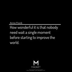 Improve the world. #AnneFrank #lawofattraction #LOA #Quotes #Motivation MagnetDatingApp.com