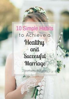 10 Simple Habits to Achieve a Healthy and Successful Marriage