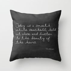 A chalkboard print on soft and cuddly velveteen fabric with the following quote:    Today is a smooth white seashell, hold it close and listen to