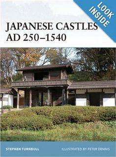 Japanese Castles AD 250-1540 (Fortress): Stephen Turnbull, Peter Dennis: 9781846032530: Amazon.com: Books