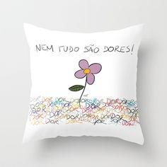 Nem tudo são dores Throw Pillow by Escrevendo e Semeando - $20.00