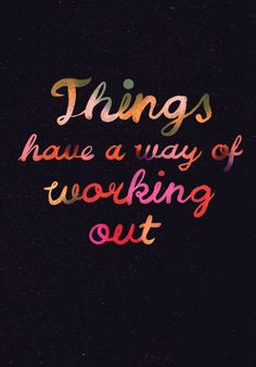 things have a way of working out