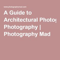 Architecture Photography Career A Guide To Architectural And Ideas