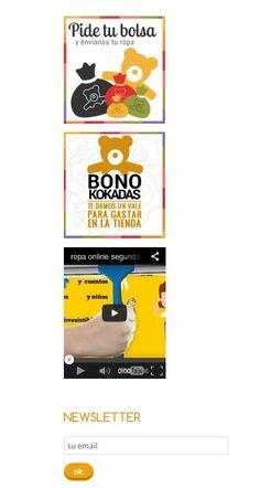 En nuestra tienda,dentro de nuestra sección de CATEGORIAS en la columna de la izquierda encontrarás acceso a un motón de propuestas de Kokadas. http://www.kokadas.com/3-ropa-infantil-segunda-mano-para-bebe-nino-online-barata PEDIR UNA BOLSA ELEGIR UN BONO KOKADAS VER NUESTRO VIDEO APUNTARTE A LA NEWSLETTER, así recibirás novedades,ofertas,promociones...solo tienes que indicarnos tu correo.