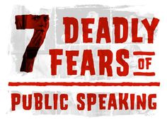 7 Deadly Fears of Public Speaking by Big Fish Presentations via slideshare