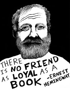 """There is no friend as loyal as a book"" -Ernest Hemingway"