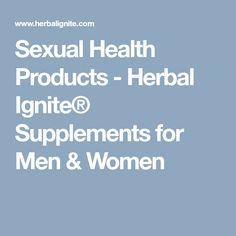 Sexual Health Products - Herbal Ignite® Supplements for Men & Women Health Products, Herbalism, Women, Herbal Medicine, Health Foods